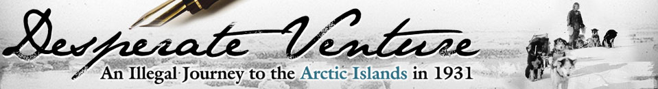 Desperate Venture: An Illegal Journey to the Arctic Islands in 1931